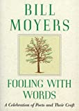 Moyers, Bill: Fooling with Words: A Celebration of Poets and Their Craft