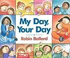 My Day, Your Day by Robin Ballard