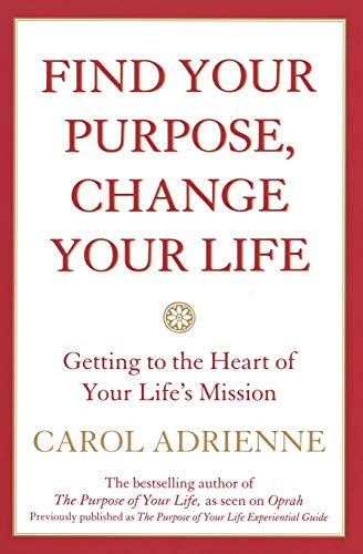 find-your-purpose-change-your-life-getting-to-the-heart-of-your-lifes-mission