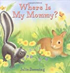 Where Is My Mommy? by Julie Downing