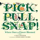 Schaefer, Lola M.: Pick, Pull, Snap!: Where Once a Flower Bloomed