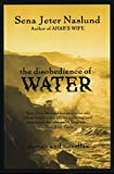 Naslund, Sena Jeter: The Disobedience of Water: Stories and Novellas