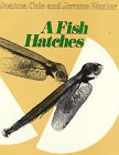 A fish hatches by Joanna Cole