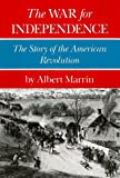 Albert Marrin: The War for Independence: The Story of the American Revolution