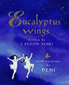Eucalyptus Wings by J. Alison James