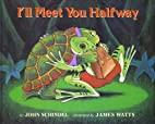 I'll Meet You Halfway by John Schindel