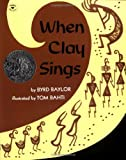 Baylor, Byrd: When Clay Sings