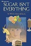 Roberts, Willo Davis: Sugar Isn't Everything