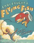 O'Malley, Kevin: Carl Caught a Flying Fish