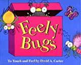 Carter, David A.: Feely Bugs: To Touch and Feel   (Bugs in a Box Books)