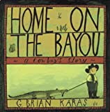 Karas, G. Brian: Home on the Bayou