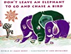 Don't Leave an Elephant to Go and Chase a…