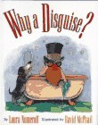 Why a Disguise? by Laura Numeroff Joffe