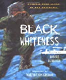 Burleigh, Robert: Black Whiteness: Admiral Byrd Alone in the Antarctic