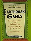 Levy, Matthys: Earthquake Games: Earthquakes and Volcanoes Explained by 32 Games and Experiments