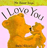 Gliori, Debi: Mr. Bear Says I Love You (Mr. Bear Says Board Books)