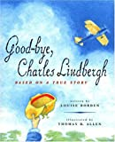 Borden, Louise: Good-Bye, Charles Lindbergh: Based on a True Story