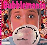Wardlaw, Lee: Bubblemania: A Chewy History of Bubble Gum