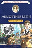Bebenroth, Charlotta M.: Meriwether Lewis : Boy Explorer