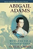 Bober, Natalie S.: Abigail Adams: Witness to a Revolution