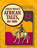 Bryan, Ashley: Ashley Bryan's African Tales, Uh-Huh