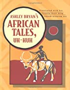 Ashley Bryan's African Tales, Uh-Huh by…