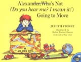 Viorst, Judith: Alexander, Who's Not (Do You Hear Me? I Mean It!) Going to Move