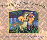 Sierra, Judy: The Gift of the Crocodile: A Cinderella Story