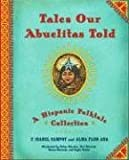 Ada, Alma Flor: Tales Our Abuelitas Told: A Hispanic Folktale Collection