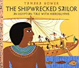 Bower, Tamara: The Shipwrecked Sailor: An Egyptian Tale of Hieroglyphs