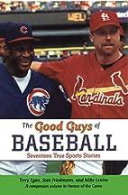 The Good Guys of Baseball: Sixteen True…