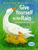 Brown, Margaret Wise: Give Yourself to the Rain: Poems for the Very Young