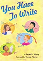 You Have to Write by Janet S. Wong