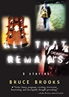 All That Remains : 3 Stories by Bruce Brooks