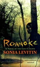 Roanoke: A Novel of the Lost Colony by Sonia…