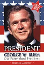 President George W. Bush : Our Forty-Third…