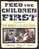 Lyons, Mary E.: Feed the Children First: Irish Memories of the Great Hunger