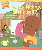 Who's Hiding, Little Bill? by Catherine…