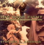 The Good Fight : How World War II Was Won by…