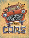Lichtenheld, Tom: Everything I Know About Cars: A collection of made-up facts, Educated Guesses, and silly pictures about cars, Trucks, and other Zoomy things
