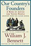 Bennett, William J.: Our Country's Founders: A Book of Advice for Young People