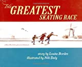 Louise Borden: The Greatest Skating Race: A World War II Story from the Netherlands