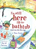 Katz, Alan: I&#39;m Still Here in the Bathtub