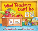 Wood, Douglas: What Teachers Can&#39;t Do