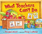 What Teachers Can't Do by Douglas Wood