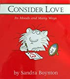 Boynton, Sandra: Consider Love : Its Moods and Many Ways