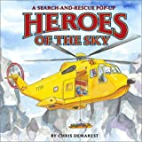 Demarest, Chris L.: Heroes of the Sky: A Search-and-Rescue Pop-Up