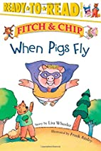 When Pigs Fly (Fitch & Chip) by Lisa Wheeler