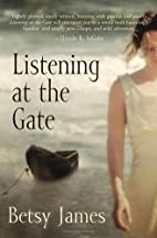 Listening at the Gate by Betsy James
