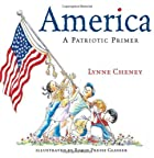 America : A Patriotic Primer by Lynne Cheney